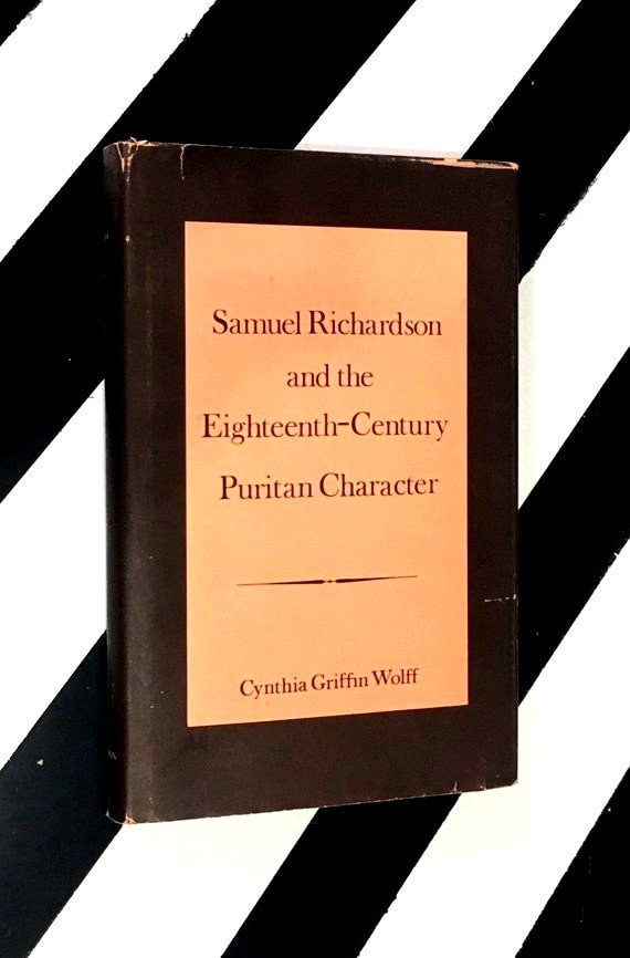 Samuel Richardson and the Eighteenth Century Puritan Character by Cynthia Griffin Wolff (1972) hardcover book