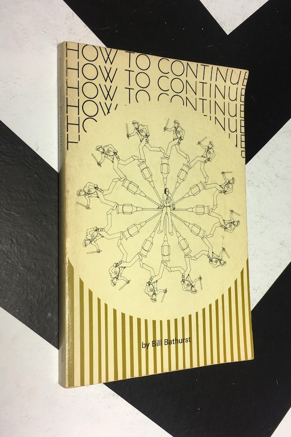 How to continue by Bill Bathurst (Softcover, 1973)