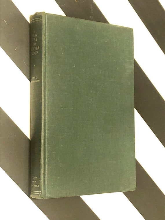 A New Way to Better Golf By Alex J. Morrison (1932) hardcover book