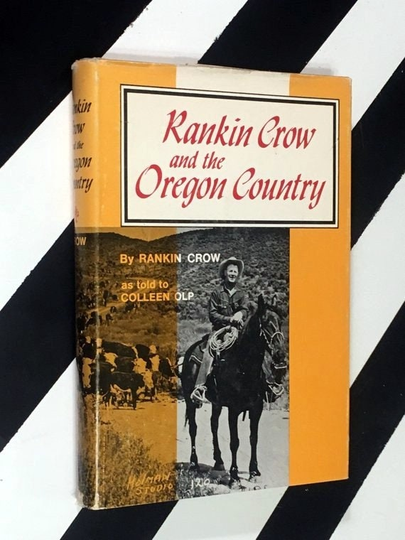 Rankin Crow and the Oregon Country by Rankin Crow as told to Colleen Olp (1970) hardcover book