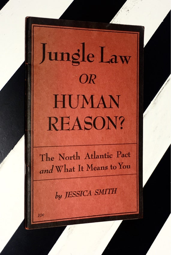 Jungle Law or Human Reason: The North Atlantic Pact and What it Means to You by Jessica Smith (1949) softcover stapled pamphlet