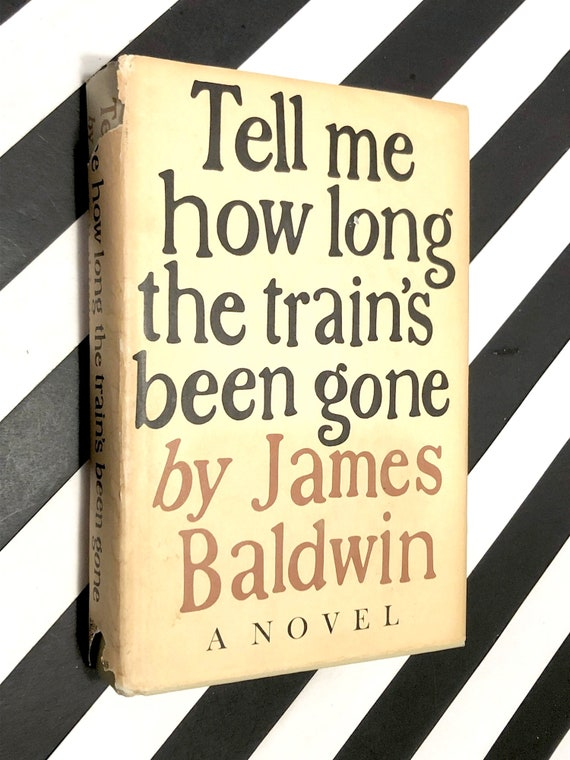 Tell me How long the Train's been gone by James Baldwin (1968) hardcover