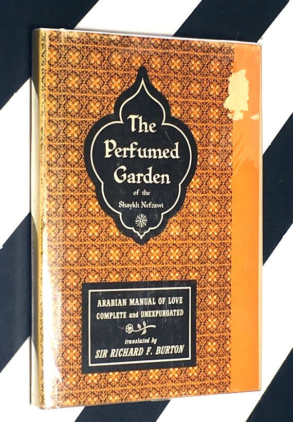 The Perfumed Garden of the Shaykh Nefzawi: Arabian Manual of Love - Complete and Unexpurgated translated by Sir Richard F. Burton (1964)