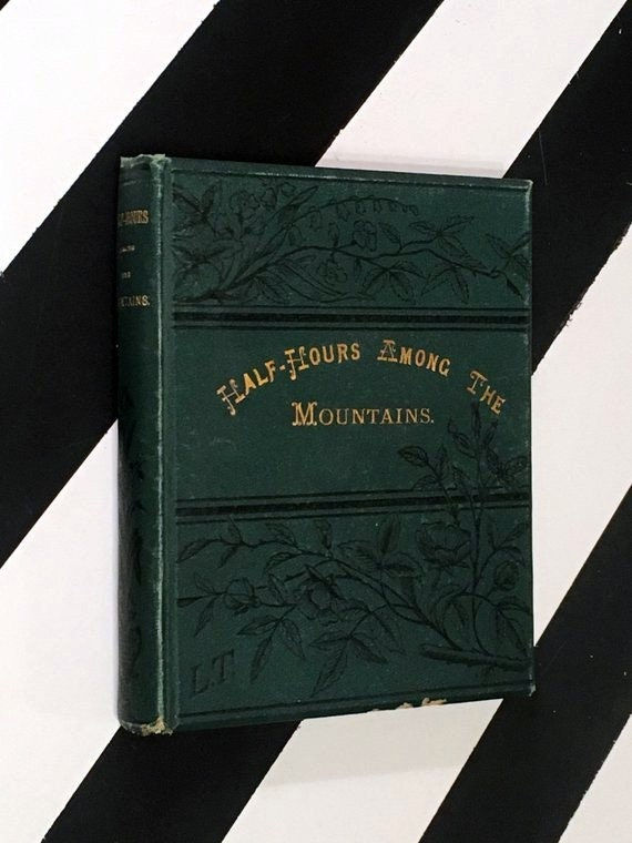 Half-Hours Among the Mountains by L. T. (no date) hardcover book