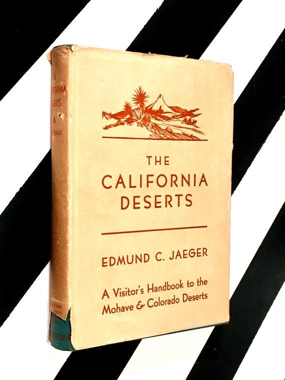 The California Deserts: A Visitor's Handbook to the Mohave & Colorado Deserts by Edmund C. Jaeger  (1933) hardcover book