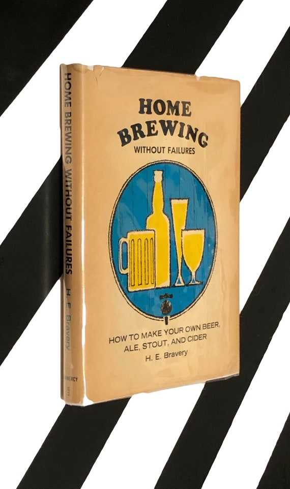 Home Brewing Without Failures by H. E. Bravery (1965) hardcover book