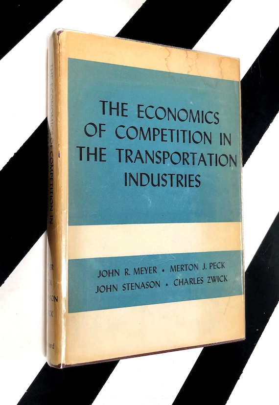The Economics of Competition in the Transportation Industries by John R. Meyer, Merton J. Peck, John Stenason, and Charles Zwick (1960)