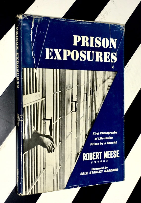 Prison Exposures: First Photographs of Life Inside Prison by a Convict by Robert Neese #24933; Foreword by Erle Stanley Gardner (1959) hardc