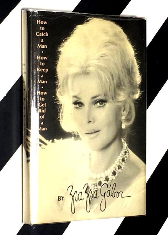 How to Catch a Man, How to Keep a Man, How to Get Rid of a Man by Zsa Zsa Gabor (1970) hardcover book