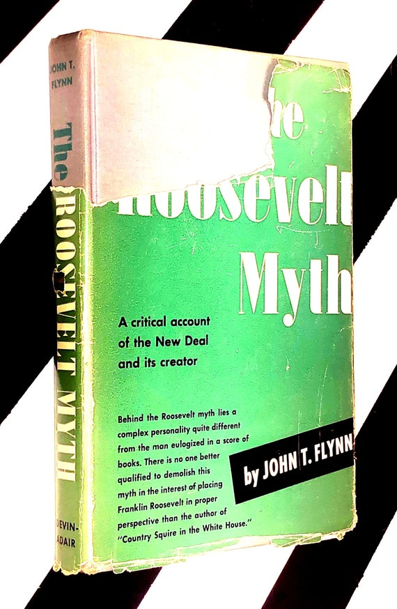 The Roosevelt Myth: A Critical Account of the New Deal and its Creator by John T. Flyn (1948) hardcover book