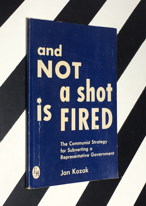 And Not A Shot Is Fired: The Communist Strategy for Subverting a Representative Government by Jan Kozak (1962) softcover book