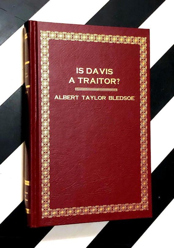 Is Davis a Traitor? by Albert Taylor Bledsoe (1995) hardcover book