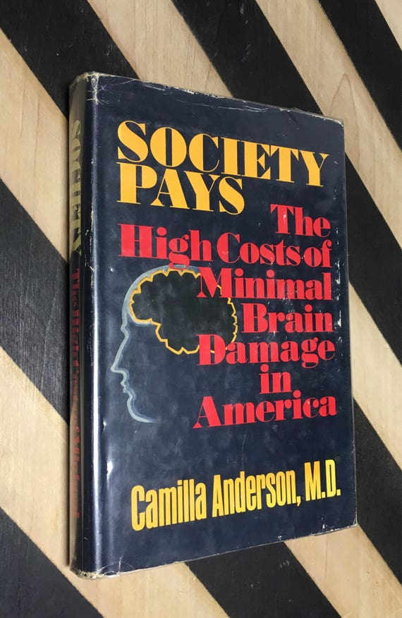 Society Pays: The High Costs of Minimal Brain Damage in America by Camilla Anderson, M.D. (1972) hardcover book