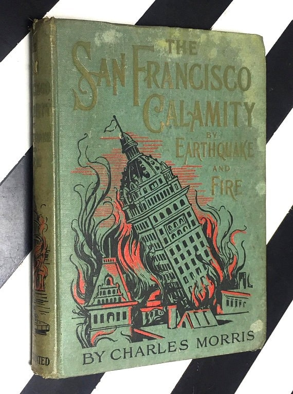 The San Francisco Calamity by Earthquake and Fire by Charles Morris (1906) hardcover book