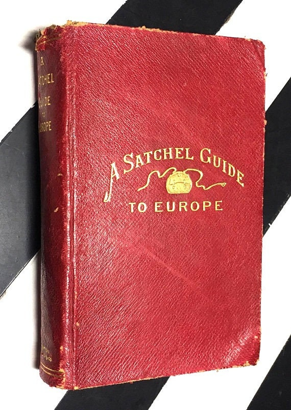 A Satchel Guide to Europe for the Vacation Tourist in Europe - Third Edition for 1888 (1888) hardcover book
