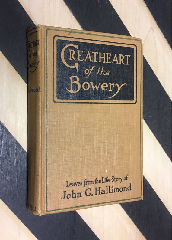 Greatheart of the Bowery: Leaves from the Life-Story of John G. Hallimond; Biographical Foreword by George H. Sandison (1925) hardcover book