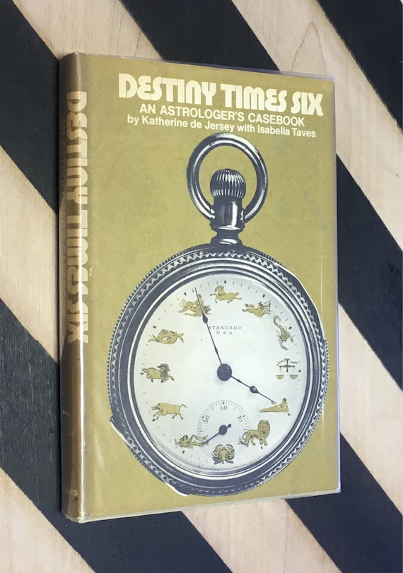 Destiny Times Six: An Astrologer's Casebook by Katherine de Jersey with Isabella Taves (1970) hardcover book