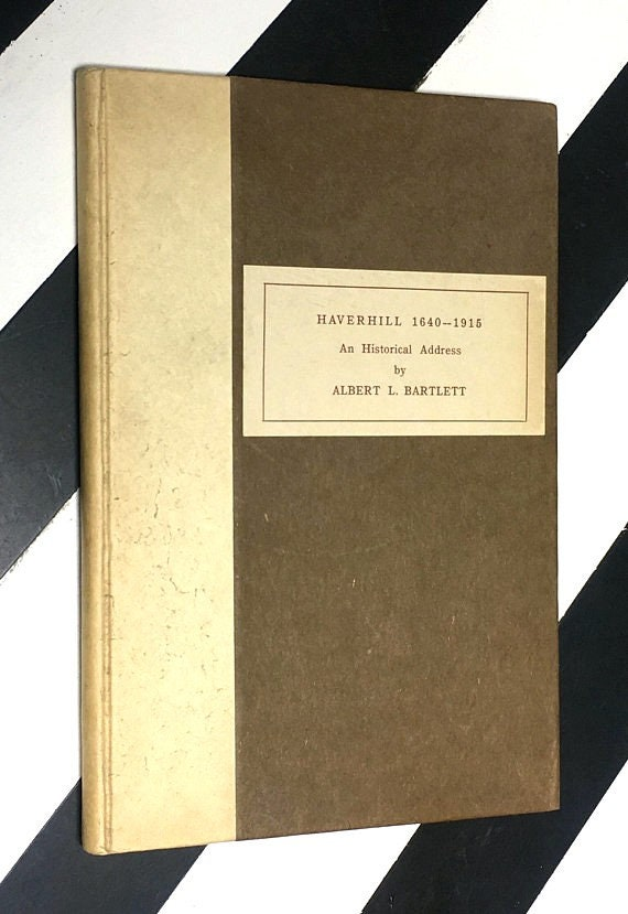 Haverhill 1640 - 1915: An Historical Address by Albert L. Bartlett (1915) hardcover book