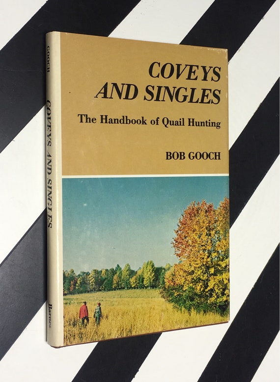 Coveys and Singles: The Handbook of Quail Hunting by Bob Gooch (1980) hardcover book