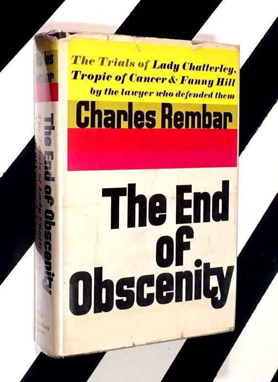 The End of Obscenity: The Trials of Lady Chatterley, Tropic of Cancer and Fanny Hill by Charles Rembar (1968) first edition book