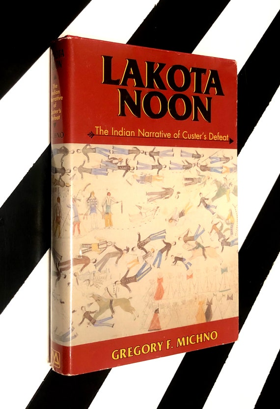 Lakota Noon: The Indian Narrative of Custer's Defeat by Gregory F. Michno (1997) hardcover book