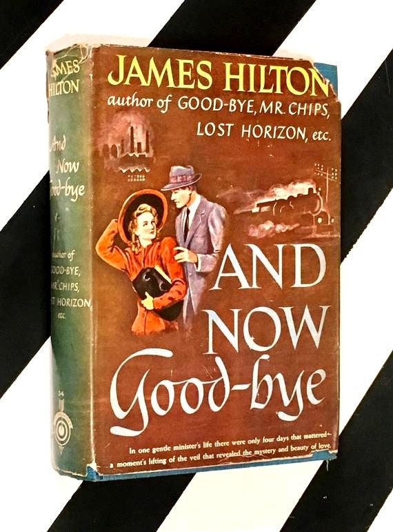 And Now Good-Bye by James Hilton (1943) hardcover book