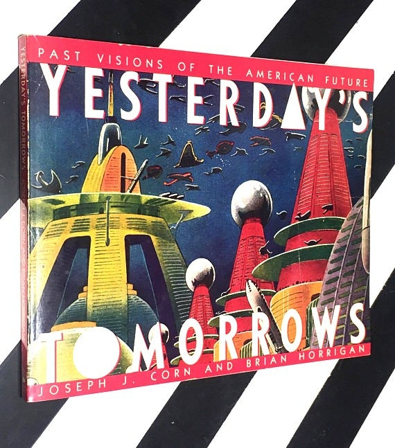 Yesterday's Tomorrows: Past Visions of the American Future by Joseph J. Corn and Brian Horrigan edited by Katherine Chambers (1984)