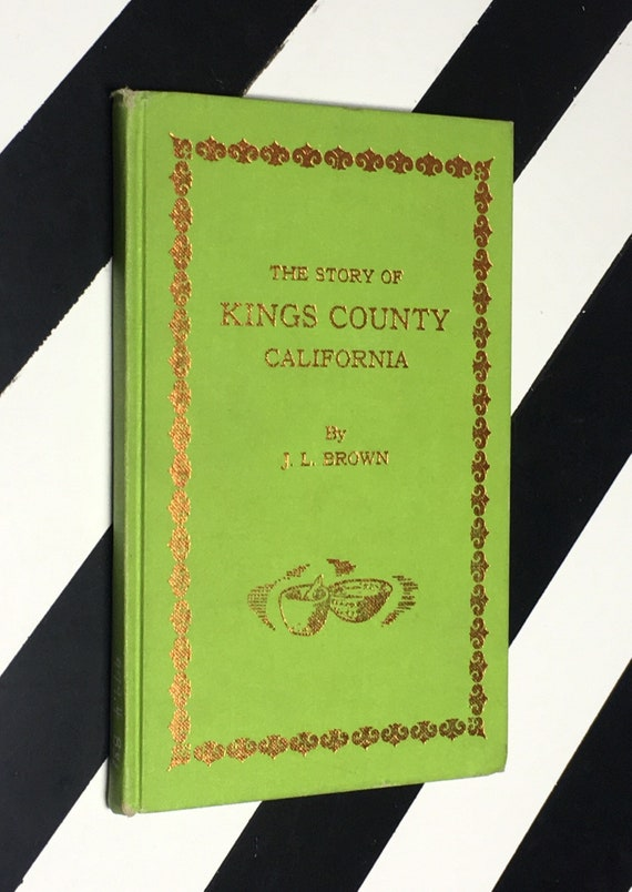 The Story of Kings County California by J. L. Brown (1941) hardcover book