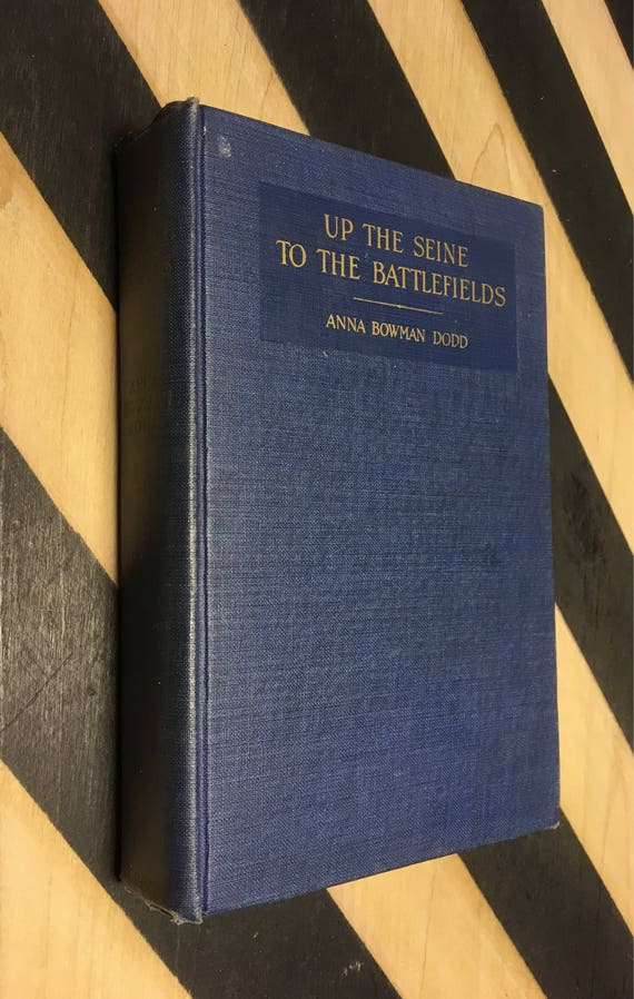 Up the Seine to the Battlefields by Anna Bowman Dodd; Illustrated (Hardcover, 1920) vintage book