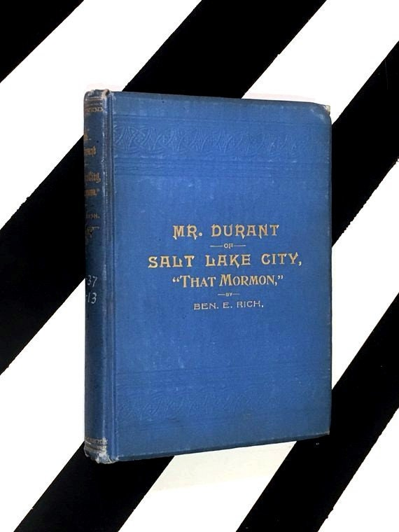 Mr. Durant of Salt Lake City or That Mormon by Ben E. Rich (1893) hardcover book
