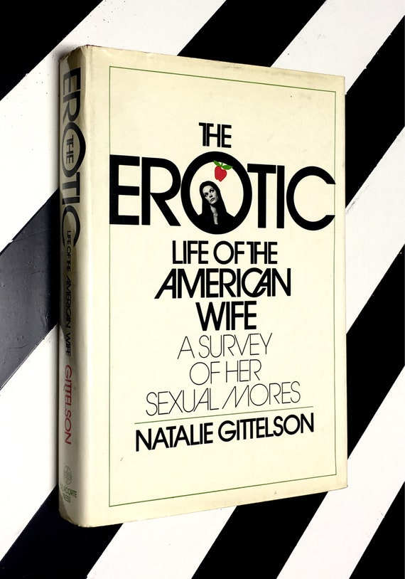 The Erotic Life of the American Wife: A Survey of Her Sexual Mores by Natalie Gittelson (1972) hardcover book