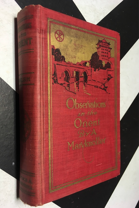 Observations in the Orient by the Very Reverend James A. Walsh Superior of Maryknoll (Hardcover, 1919) vintage book