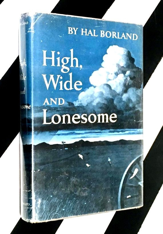 High, Wide and Lonesome by Hal Borland (1956) hardcover book
