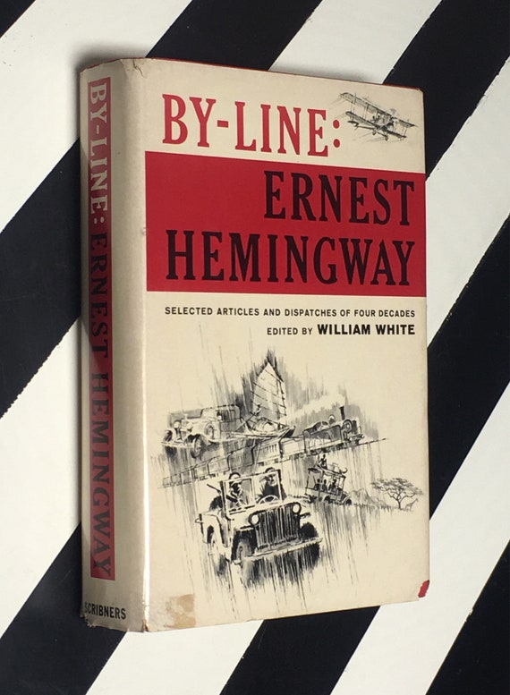 By-Line: Ernest Hemingway - Selected Articles and Dispatches of Four Decades Edited by William White (1967) hardcover book