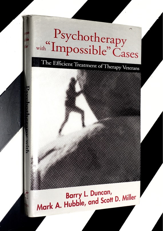 Psychotherapy with Impossible Cases: The Efficient Treatment of Therapy Veterans by Barry L. Duncan, Mark A. Hubble, and Scott D. Miller