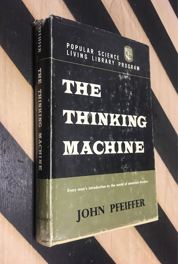 The Thinking Machine: Every Man's Introduction to the World of Electronic Devices by John Pfeiffer (Hardcover, 1962) vintage book