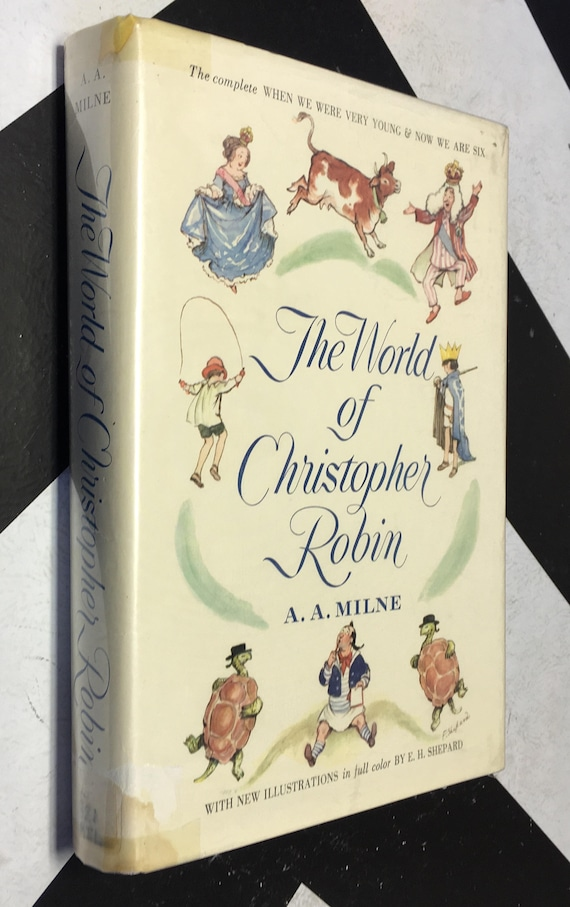 The World of Christopher Robin: The Complete When We Were Very Young and Now We Are Six by A. A. Milne with Decorations by E. H. Shepard