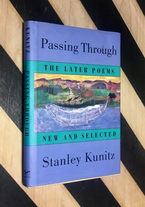 Passing Through: The Later Poems New and Selected by Stanley Kunitz (1995) hardcover book