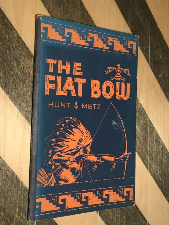 The Flat Bow by W. Ben Hunt and John J. Metz