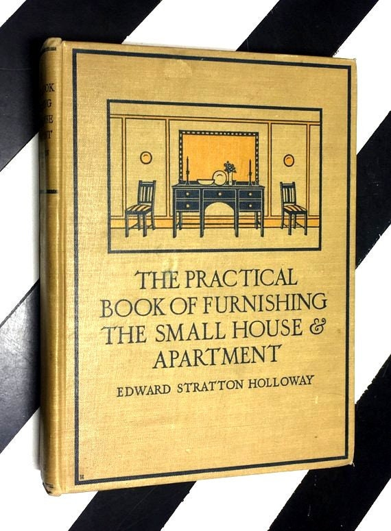The Practical Book of Furnishing the Small House & Apartment by Edward Stratton Holloway (1922) hardcover book