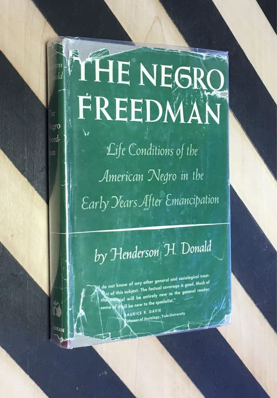 The Negro Freedman: Life Conditions of the American Negro in the Early Days After Emancipation by Henderson H. Donald (1952) hardcover book