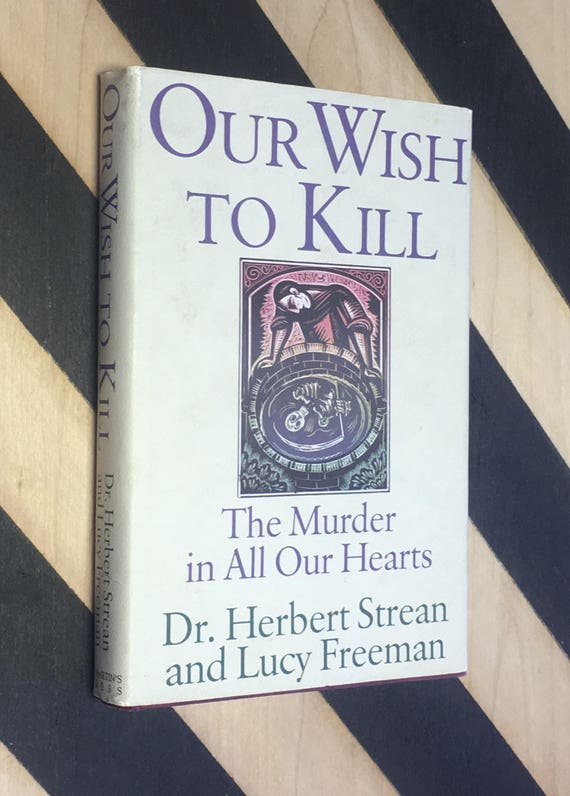 Our Wish to Kill: The Murder in All Our Hearts by Dr. Herbert Strean and Lucy Freeman (1991) hardcover book
