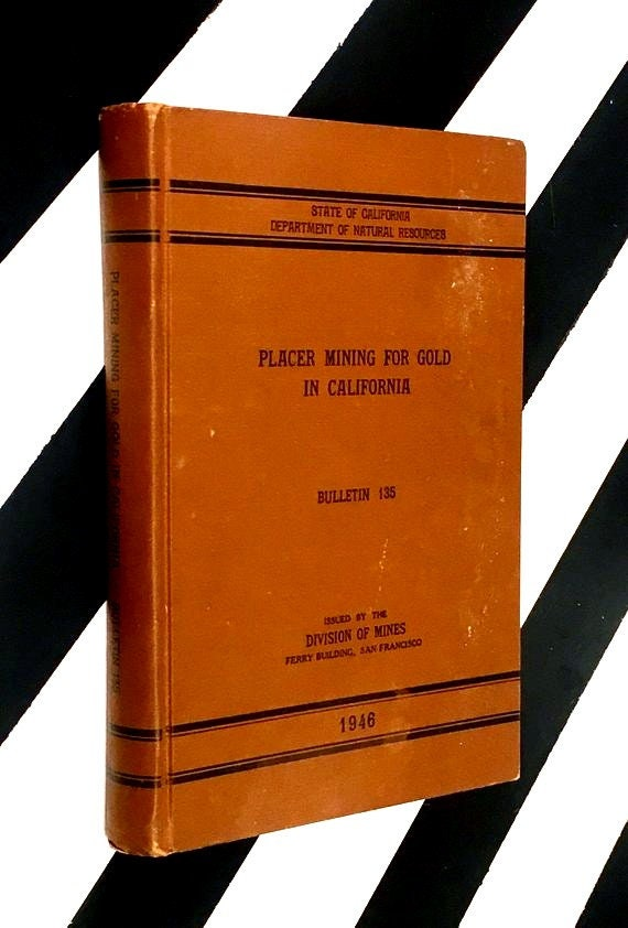 Placer Mining for Gold in California [State of California Division of Mines Bulletin 135] by Charles Volney Averill (1946) hardcover book