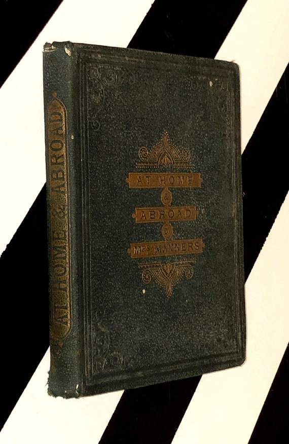 At Home and Abroad; or, How to Behave by Mrs. Manners (1864) hardcover book