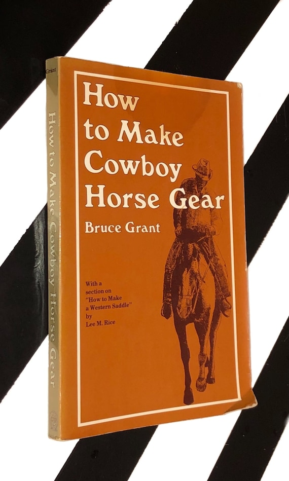 How to Make Cowboy Horse Gear by Bruce Grant (1982) softcover book