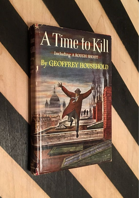 A Time to Kill: Including A Rough Shoot by Geoffrey Household (1951) hardcover book
