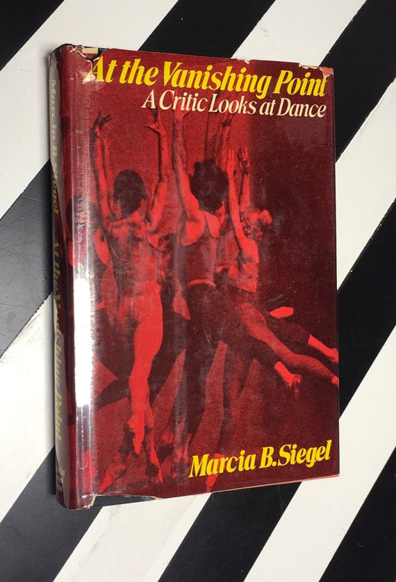 At the Vanishing Point: A Critic Looks at Dance by Marcia B. Siegel (1972) hardcover book