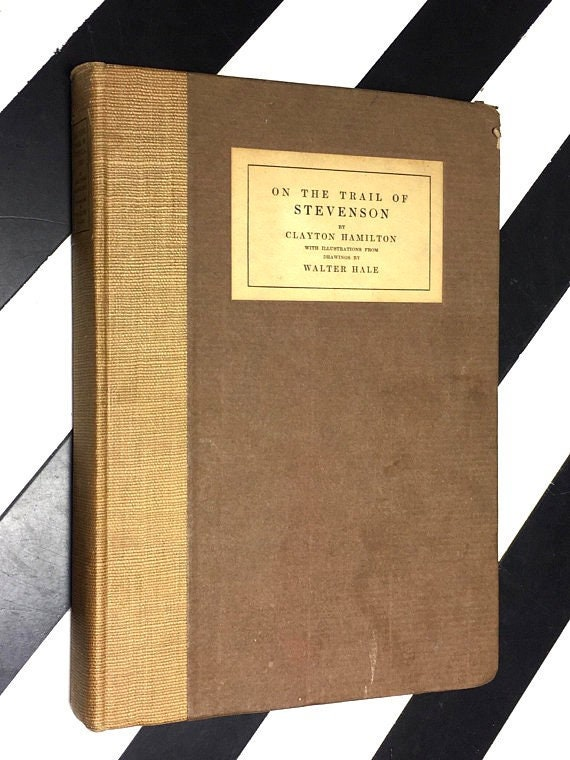 On the Trail of Stevenson by Clayton Hamilton with Illustrations from Drawings by Walter Hale (1916) hardcover book