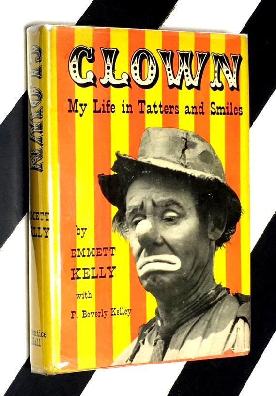 Clown: My Life in Tatters and Smiles by Emmett Kelly with F. Beverly Kelley decorations by Alicia Fiene (1954) hardcover book