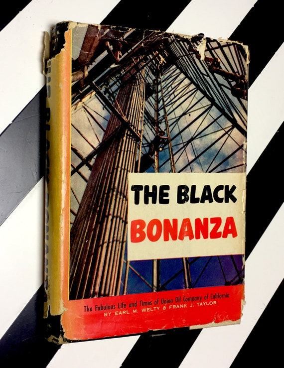 The Black Bonanza: The Fabulous Life and Times of Union Oil Company of California by Earl M. Welty & Frank J. Taylor (1956) hardcover book
